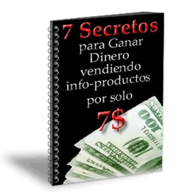 Product picture 7 secretos para ganar dinero vendiendo info-productos